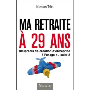 Ma retraite à 29 ans de Nicolas Trüb Coup De Coeur So French